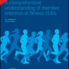 EuropeActive Retention Report 2013: A comprehensive understanding of member retention in fitness clubs - 0