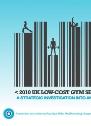 2010 UK Low-Cost Gym Sector Report 0